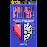 Emotionale Intelligenz: Gefühle verstehen & Empathie lernen: Wie Sie effektiv Ihre Gefühle kontrollieren, Menschen lesen & Ihre Beziehung verbessern | Sozialkompetenz, Kommunikation verbessern