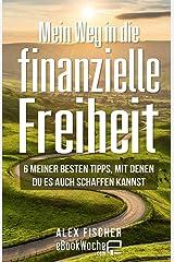 Mein Weg in die finanzielle Freiheit: 6 meiner besten Tipps, mit denen du es auch schaffen kannst Taschenbuch