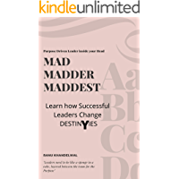 MAD MADDER MADDEST: LEARN HOW SUCCESSFUL LEADERS CHANGE DESTINIES