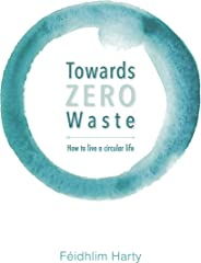 Towards Zero Waste: How to live a plastic and junk free, healthier life