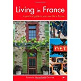 Living in France: A Practical Guide to Your New Life in France