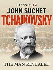 Tchaikovsky: The Man Revealed