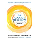 The Courage to be Happy: True Contentment Is Within Your Power (Courage To series) (English Edition)