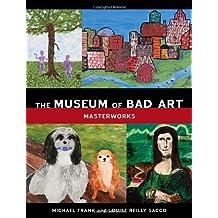 The Museum of Bad Art: Masterworks