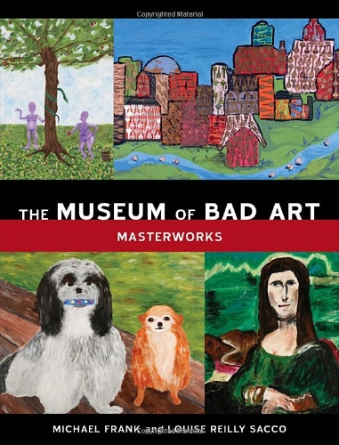 The Museum of Bad Art: Masterworks por Michael Frank