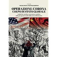 Operazione Corona: colpo di stato globale. Analisi bio-medica, economica e politica della più grande truffa della storia…