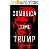 COMUNICA COME TRUMP: Segreti e tecniche per parlare in pubblico, negoziare con autorevolezza e comunicare in modo carismatico