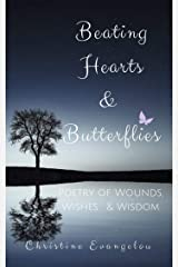 Beating Hearts and Butterflies: Poetry of Wounds, Wishes and Wisdom Kindle Edition
