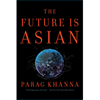 The Future Is Asian: Commerce, Conflict, and Culture in the 21st Century (English Edition)