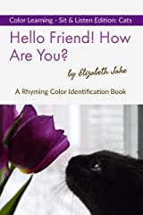 Hello Friend!  How Are You?  Color Learning Sit & Listen Edition: Cats: A Rhyming Color Identification Book (Hello Friends Colors: Colors 2) Kindle Edition