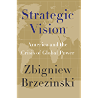 Strategic Vision: America and the Crisis of Global Power (English Edition)