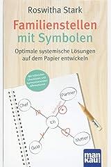 Familienstellen mit Symbolen. Optimale systemische Lösungen auf dem Papier entwickeln: Mit hilfreichen Checklisten und harmonisierenden Affirmationen Taschenbuch