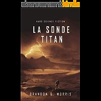La Sonde Titan: Hard Science Fiction (La Lune de glace t. 2)