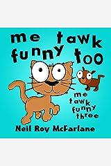 Me Tawk Funny Too (Me Tawk Funny: Book Three) Kindle Edition