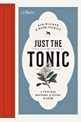 Just the Tonic:A Natural History of Tonic Water Hardcover