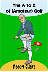 The A to Z of (Amateur) Golf Kindle Edition