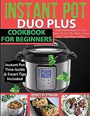 Instant Pot Duo Plus Cookbook: 100 Easy & Delicious Recipes For Your Instant Pot Duo Plus and Other Instant Pot Electric Pre