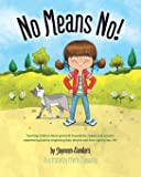 No Means No|: Teaching personal boundaries, consent; empowering children by respecting their choices and right to say…