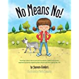 No Means No|: Teaching personal boundaries, consent; empowering children by respecting their choices and right to say 'no!'