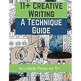 11+ Creative Writing: A Technique Guide