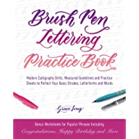 Brush Pen Lettering Practice Book: Modern Calligraphy Drills, Measured Guidelines and Practice Sheets to Perfect Your…