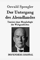 Der Untergang des Abendlandes: Umrisse einer Morphologie der Weltgeschichte (German Edition) Versión Kindle