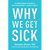 Why We Get Sick: The Hidden Epidemic at the Root of Most Chronic Disease and How to Fight It