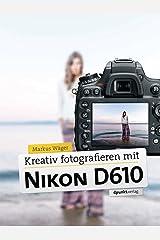 Kreativ fotografieren mit Nikon D610 Kindle Ausgabe