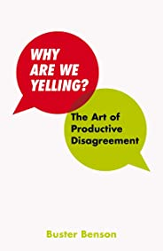 Why Are We Yelling: The Art of Productive Disagreement