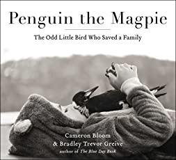 Penguin the Magpie: The Odd Little Bird Who Saved a Family