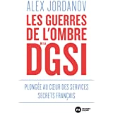 Les guerres de l'ombre de la DGSI - Plongée au coeur des services secrets français