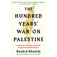 The Hundred Years' War on Palestine: A History of Settler Colonial Conquest and Resistance