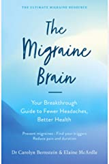 The Migraine Brain: Your Breakthrough Guide to Fewer Headaches, Better Health Kindle Edition