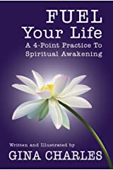 Fuel Your Life: A 4-Point Practice To Spiritual Awakening Kindle Edition