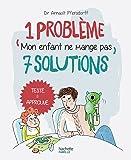 1 problème 7 solutions : Mon enfant ne mange pas