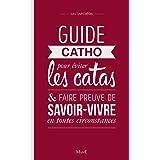 Guide Catho pour éviter les catas et faire preuve de savoir-vivre en toutes circonstances (Culture religieuse)