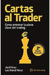 Cartas al trader: Cómo entrenar la pieza clave del trading (Psicotrading y desarrollo personal) Versión Kindle