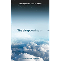The Disappearing Act: The Impossible Case of MH370 (English Edition)