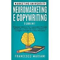 Neuromarketing e Copywriting - 2 libri in 1: Il Manuale Definitivo per Comprendere I Processi Decisionali, La Mente del…