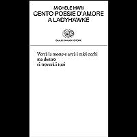 Cento poesie d'amore a Ladyhawke (Collezione di poesia Vol. 353)