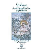 Shabkar: Autobiographie d'un yogi tibétain
