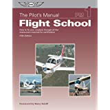 The Pilot's Manual: Flight School: How to Fly Your Airplane Through All the Maneuvers Required for Certification: 1