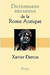 Dictionnaire amoureux de la Rome antique (DICT AMOUREUX) Format Kindle