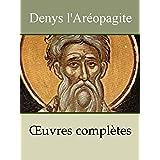 Denys l'Aréopagite - Oeuvres complètes: Livre de la hiérarchie céleste, Livre de la hiérarchie ecclésiastique, Livre des noms