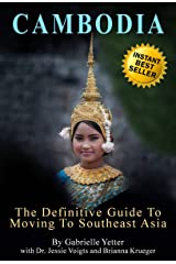 The Definitive Guide to Moving to SouthEast Asia: Cambodia Kindle Edition