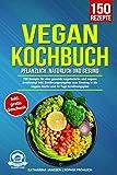 Vegan Kochbuch – Pflanzlich, natürlich und gesund: 150 Rezepte für eine gesunde vegetarische und vegane Ernährung! Inkl…