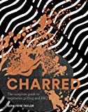 Charred: The complete guide to vegetarian grilling and barbecue (Bestselling Vegetarian BBQ Cookbook)