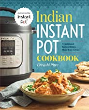Indian Instant Pot(r) Cookbook: Traditional Indian Dishes Made Easy and Fast