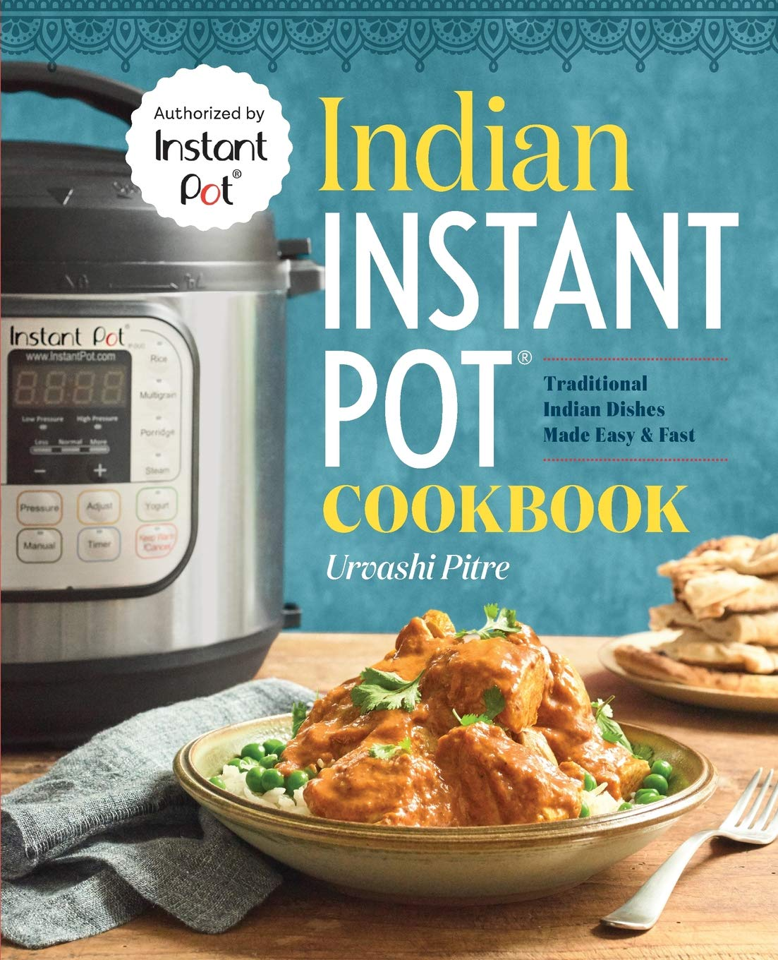 Indian Instant Pot® Cookbook: Traditional Indian Dishes Made Easy and Fast 1