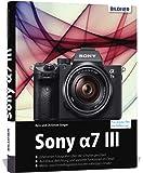 Sony A7 III: Für bessere Fotos von Anfang an!